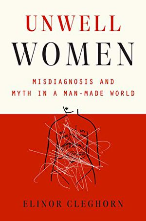 Preview thumbnail for 'Unwell Women: Misdiagnosis and Myth in a Man-Made World