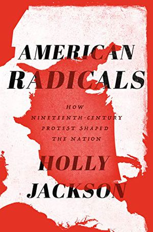 Preview thumbnail for 'American Radicals: How Nineteenth-Century Protest Shaped the Nation