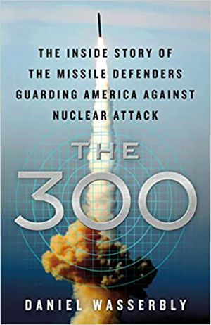 Preview thumbnail for video 'The 300: The Inside Story of the Missile Defenders Guarding America Against Nuclear Attack