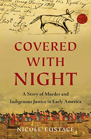 Preview thumbnail for 'Covered with Night: A Story of Murder and Indigenous Justice in Early America
