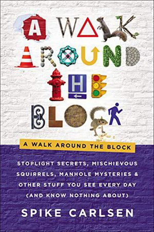Preview thumbnail for 'A Walk Around the Block: Stoplight Secrets, Mischievous Squirrels, Manhole Mysteries & Other Stuff You See Every Day (And Know Nothing About)