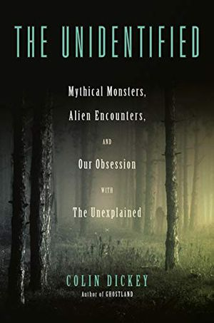 Preview thumbnail for 'The Unidentified: Mythical Monsters, Alien Encounters, and Our Obsession with the Unexplained