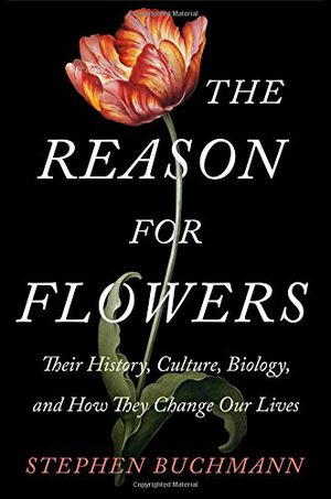 Preview thumbnail for video 'The Reason for Flowers: Their History, Culture, Biology, and How They Change Our Lives