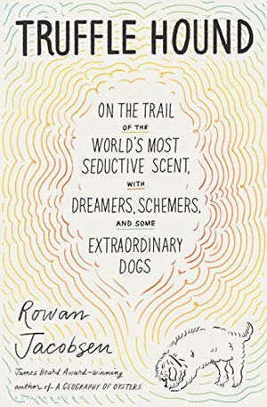 Preview thumbnail for 'Truffle Hound: On the Trail of the World's Most Seductive Scent, with Dreamers, Schemers, and Some Extraordinary Dogs
