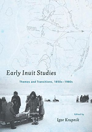 Early Inuit Studies: Themes and Transitions, 1850s-1980s photo