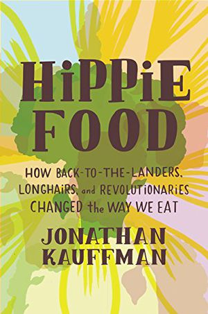 Preview thumbnail for 'Hippie Food: How Back-to-the-Landers, Longhairs, and Revolutionaries Changed the Way We Eat