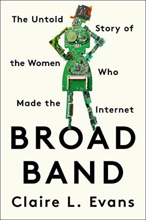 Preview thumbnail for 'Broad Band: The Untold Story of the Women Who Made the Internet