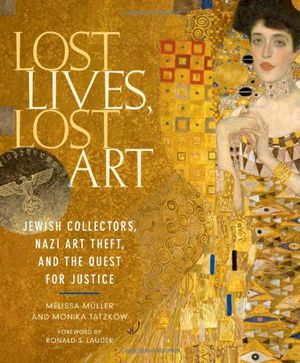 Preview thumbnail for 'Lost Lives, Lost Art: Jewish Collectors, Nazi Art Theft, and the Quest for Justice