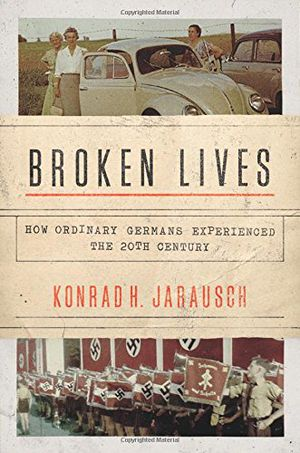 Preview thumbnail for 'Broken Lives: How Ordinary Germans Experienced the 20th Century