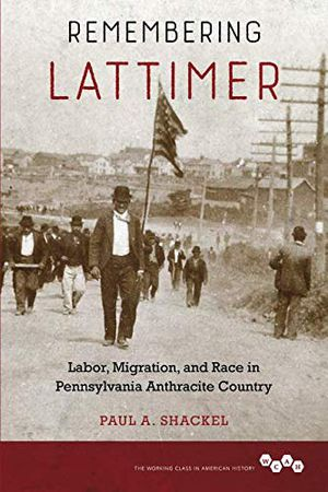 Preview thumbnail for 'Remembering Lattimer: Labor, Migration, and Race in Pennsylvania Anthracite Country (Working Class in American History)