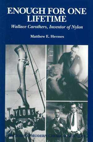 Preview thumbnail for video 'Enough for One Lifetime: Wallace Carothers, Inventor of Nylon (History of Modern Chemical Sciences)
