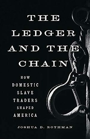 Preview thumbnail for 'The Ledger and the Chain: How Domestic Slave Traders Shaped America