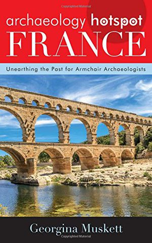 Preview thumbnail for 'Archaeology Hotspot France: Unearthing the Past for Armchair Archaeologists (Archaeology Hotspots)