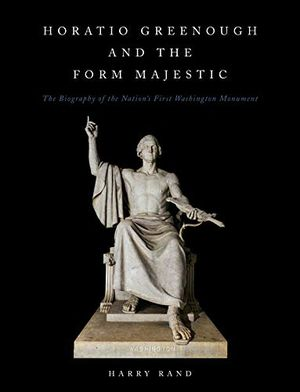 Horatio Greenough and the Form Majestic: The Biography of the Nation's First Washington Monument photo