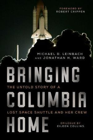 Preview thumbnail for 'Bringing Columbia Home: The Untold Story of a Lost Space Shuttle and Her Crew
