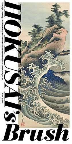 Preview thumbnail for 'Hokusai's Brush: Paintings, Drawings, and Sketches by Katsushika Hokusai in the Smithsonian Freer Gallery of Art