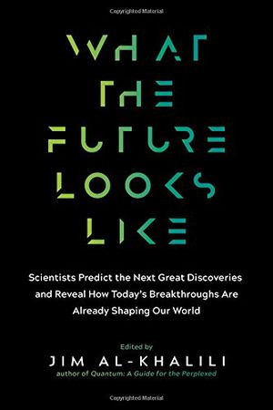 Preview thumbnail for 'What the Future Looks Like: Scientists Predict the Next Great Discoveries―and Reveal How Today's Breakthroughs Are Already Shaping Our World