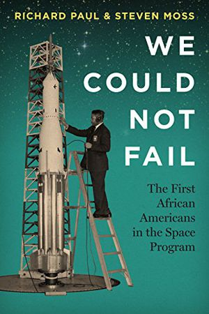 Preview thumbnail for 'We Could Not Fail: The First African Americans in the Space Program