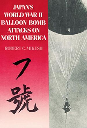 Japan's World War II Balloon Bomb Attacks on North America photo