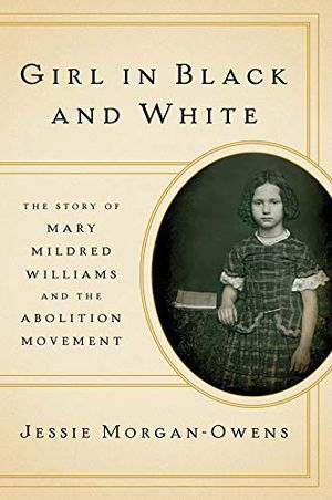 Preview thumbnail for 'Girl in Black and White: The Story of Mary Mildred Williams and the Abolition Movement
