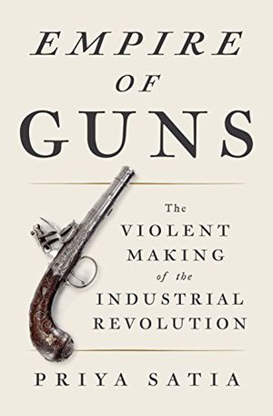 Preview thumbnail for 'Empire of Guns: The Violent Making of the Industrial Revolution