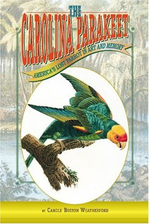 Preview thumbnail for 'The Carolina Parakeet: America's Lost Parrot In Art And Memory