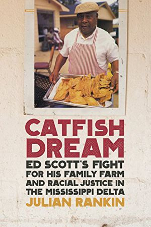 Preview thumbnail for 'Catfish Dream: Ed Scott's Fight for His Family Farm and Racial Justice in the Mississippi Delta