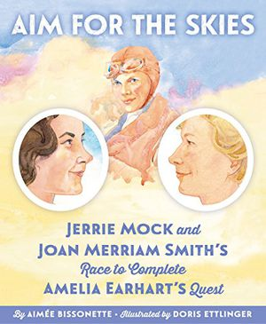 Preview thumbnail for 'Aim for the Skies: Jerrie Mock and Joan Merriam Smith's Race to Complete Amelia Earhart's Quest