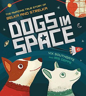 Preview thumbnail for 'Dogs in Space: The Amazing True Story of Belka and Strelka