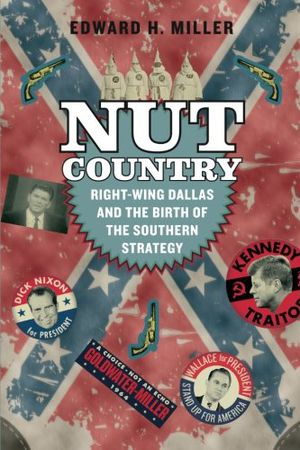 Preview thumbnail for 'Nut Country: Right-Wing Dallas and the Birth of the Southern Strategy