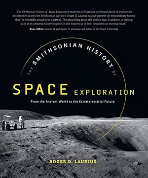 Preview thumbnail for 'The Smithsonian History of Space Exploration: From the Ancient World to the Extraterrestrial Future