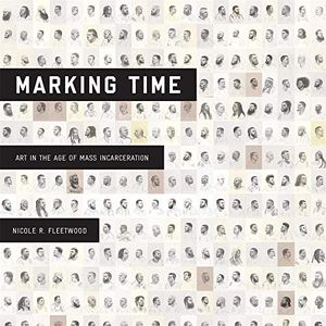 Preview thumbnail for 'Marking Time: Art in the Age of Mass Incarceration