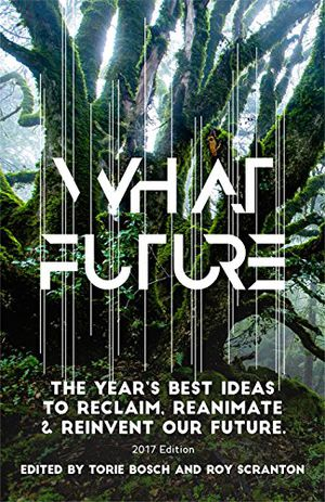 Preview thumbnail for 'What Future: The Year's Best Ideas to Reclaim, Reanimate & Reinvent Our Future