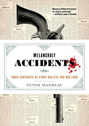 Preview thumbnail for video 'Melancholy Accidents: Three Centuries of Stray Bullets and Bad Luck
