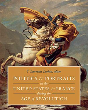 Politics and Portraits in the United States and France during the Age of Revolution photo