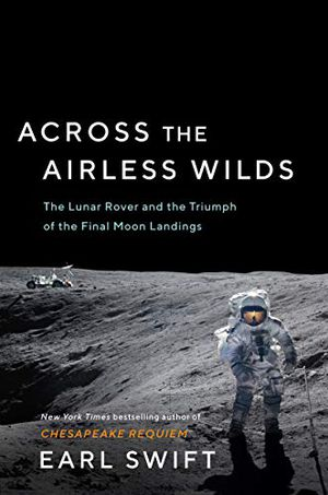Preview thumbnail for 'Across the Airless Wilds: The Lunar Rover and the Triumph of the Final Moon Landings