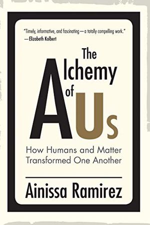 Preview thumbnail for 'The Alchemy of Us: How Humans and Matter Transformed One Another
