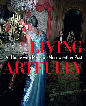 Preview thumbnail for 'Living Artfully: At Home with Marjorie Merriweather Post