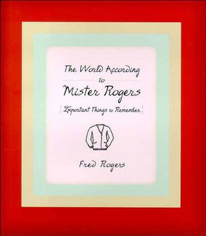 Preview thumbnail for 'The World According to Mister Rogers: Important Things to Remember