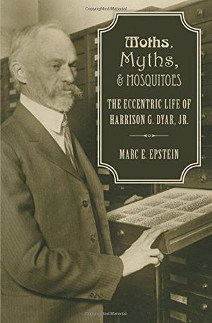 Preview thumbnail for video 'Moths, Myths, and Mosquitoes: The Eccentric Life of Harrison G. Dyar, Jr.