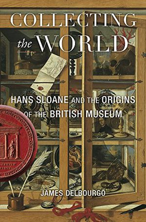 Preview thumbnail for 'Collecting the World: Hans Sloane and the Origins of the British Museum