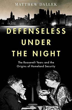 Preview thumbnail for video 'Defenseless Under the Night: The Roosevelt Years and the Origins of Homeland Security
