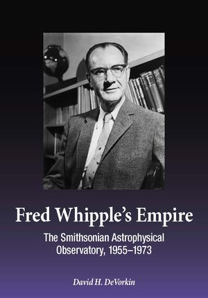 Fred Whipple's Empire: The Smithsonian Astrophysical Observatory, 1955–1973 photo
