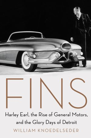 Preview thumbnail for video 'Fins: Harley Earl, the Rise of General Motors, and the Glory Days of Detroit