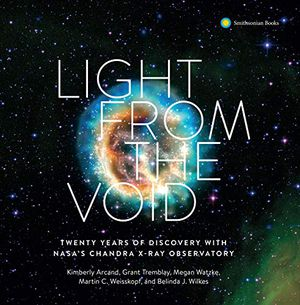 Preview thumbnail for 'Light from the Void: Twenty Years of Discovery with NASA's Chandra X-ray Observatory