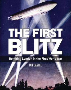 Preview thumbnail for video 'The First Blitz: Bombing London in the First World War (General Military)