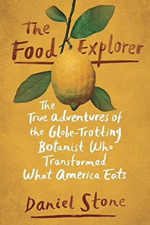 Preview thumbnail for 'The Food Explorer: The True Adventures of the Globe-Trotting Botanist Who Transformed What America Eats