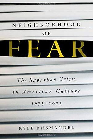 Preview thumbnail for 'Neighborhood of Fear: The Suburban Crisis in American Culture, 1975–2001