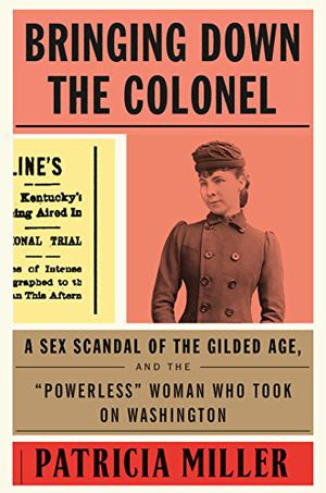 "Preview thumbnail for 'Bringing Down the Colonel: A Sex Scandal of the Gilded Age, and the ""Powerless"" Woman Who Took On Washington"