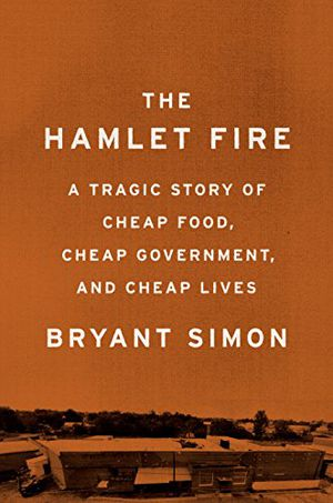 Preview thumbnail for 'The Hamlet Fire: A Tragic Story of Cheap Food, Cheap Government, and Cheap Lives